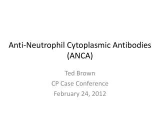 Anti-Neutrophil Cytoplasmic Antibodies (ANCA)