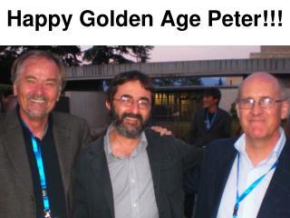 Happy Golden Age Peter!!!