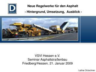 VSVI Hessen e.V. Seminar Asphaltstraßenbau Friedberg/Hessen, 21. Januar 2009