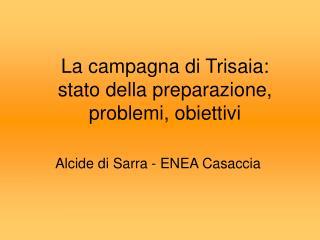 La campagna di Trisaia:  stato della preparazione, problemi, obiettivi