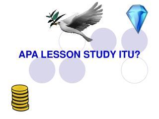 APA LESSON STUDY ITU?