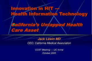 Innovation in HIT ---  Health Information Technology  California�s Untapped Health Care Asset