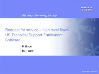 Request for service  –  high level flows  US Technical Support Entitlement Software
