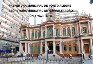 PREFEITURA MUNICIPAL DE PORTO ALEGRE SECRETARIA MUNICIPAL DE ADMINISTRA��O