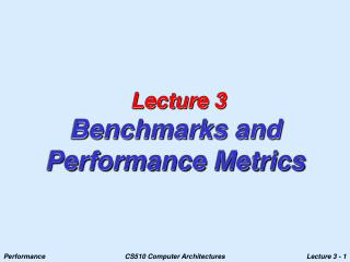 Lecture 3 Benchmarks and  Performance Metrics