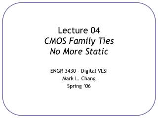 Lecture 04 CMOS Family Ties No More Static