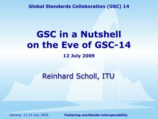 GSC in a Nutshell on the Eve of GSC-14  12 July 2009
