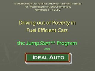 Driving out of Poverty in  Fuel Efficient Cars the Jump Start ™ Program and