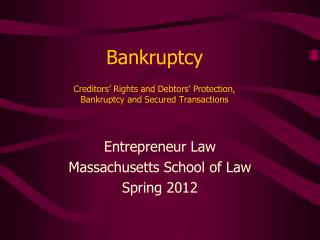 Bankruptcy Creditors' Rights and Debtors' Protection,  Bankruptcy and Secured Transactions