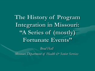 The History of Program Integration in Missouri:   A Series of mostly Fortunate Events