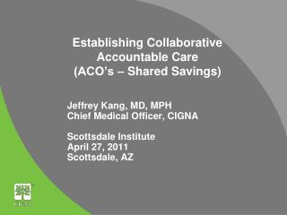 Establishing Collaborative Accountable Care  (ACO's – Shared Savings)