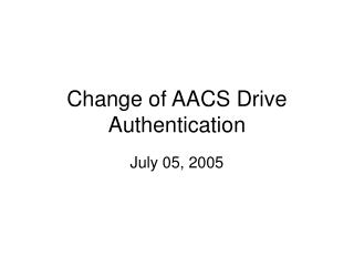 Change of AACS Drive Authentication
