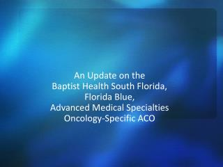 An Update on the  Baptist Health South Florida,  Florida Blue,