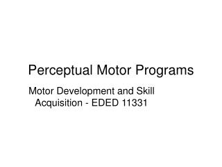 Perceptual Motor Programs
