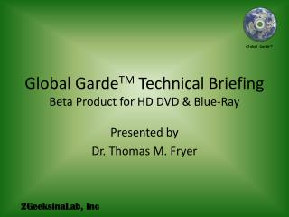Global Garde TM  Technical Briefing Beta Product for HD DVD & Blue-Ray