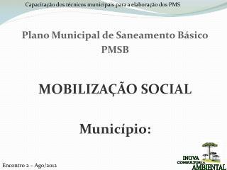 Plano Municipal de Saneamento Básico PMSB MOBILIZAÇÃO SOCIAL Município: