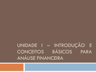 Unidade I – Introdução e conceitos básicos para análise financeira