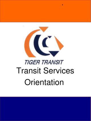 Transit Services           Orientation