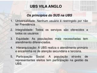 Os princ�pios do SUS na UBS Universalidade: Nenhum usu�rio � restringido por n�o ter Previd�ncia