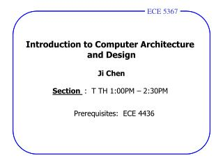 Introduction to Computer Architecture  and Design Ji Chen Section  :  T TH 1:00PM – 2:30PM