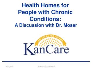 Health Homes for People with Chronic Conditions:  A Discussion with Dr. Moser