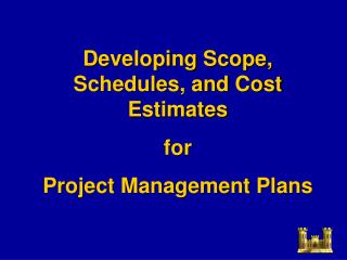 Developing Scope, Schedules, and Cost Estimates  for  Project Management Plans