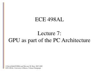 ECE 498AL Lecture 7:  GPU as part of the PC Architecture