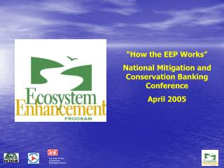 """How the EEP Works""  National Mitigation and Conservation Banking Conference April 2005"