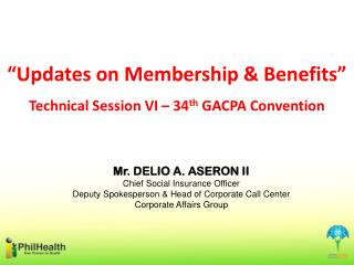 """""""Updates on Membership & Benefits"""" Technical Session VI – 34 th  GACPA Convention"""