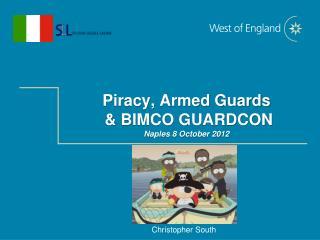 Piracy, Armed Guards & BIMCO GUARDCON Naples 8 October 2012