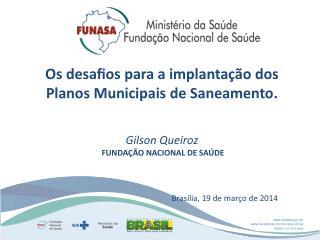Os  desafios  para a implantação dos Planos Municipais de Saneamento.  Gilson Queiroz