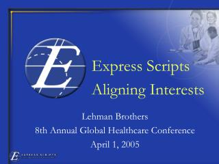 Lehman Brothers 8th Annual Global Healthcare Conference April 1, 2005