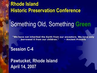 Rhode Island Historic Preservation Conference  Something Old, Something Green  We have not inherited the Earth from our