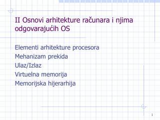 II Osnovi arhitekture računara i njima odgovarajućih OS