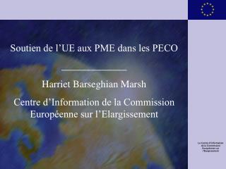 Soutien de l'UE aux PME dans les PECO _____________ Harriet Barseghian Marsh