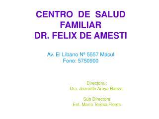CENTRO  DE  SALUD  FAMILIAR  DR. FELIX DE AMESTI Av. El L�bano N� 5557 Macul Fono: 5750900