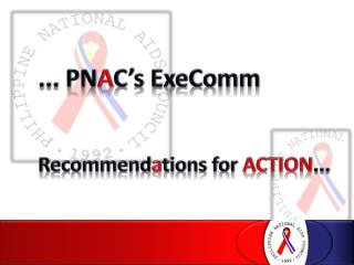 ... PN A C's  ExeComm Recommend a tions for  ACTION ...