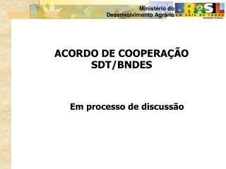 ACORDO DE COOPERAÇÃO SDT/BNDES