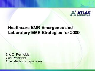 Eric Q. Reynolds Vice-President Atlas Medical Corporation