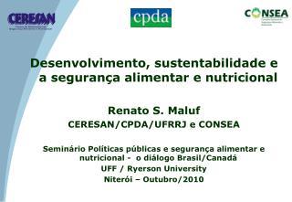 Desenvolvimento, sustentabilidade e a segurança alimentar e nutricional Renato S. Maluf