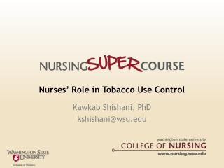 Nurses  Role in Tobacco Use Control Kawkab Shishani, PhD kshishaniwsu