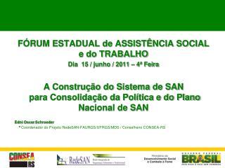 FÓRUM ESTADUAL de ASSISTÊNCIA SOCIAL e do TRABALHO Dia  15 / junho / 2011 – 4ª Feira