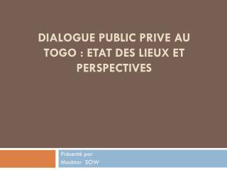 DIALOGUE PUBLIC PRIVE AU TOGO: ETAT DES LIEUX ET PERSPECTIVES
