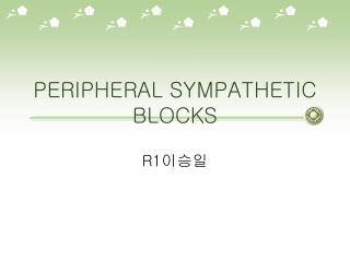PERIPHERAL SYMPATHETIC BLOCKS