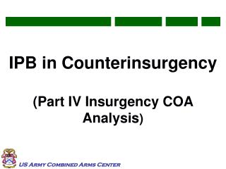 IPB in Counterinsurgency (Part IV Insurgency COA Analysis )