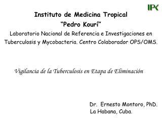 Vigilancia de la Tuberculosis en Etapa de Eliminación  Dr.  Ernesto Montoro, PhD.