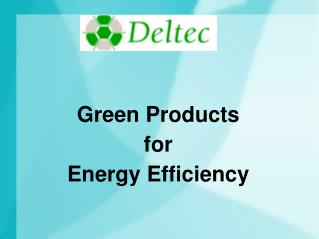 Green Products for Energy Efficiency