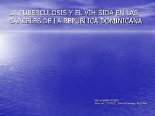 LA TUBERCULOSIS Y EL VIH|SIDA EN LAS CARCELES DE LA REPUBLICA DOMINICANA