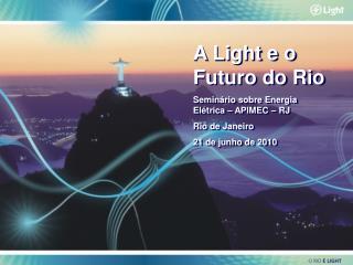 A Light e o Futuro do Rio Seminário sobre Energia Elétrica – APIMEC – RJ Rio de Janeiro
