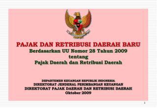 PAJAK DAN RETRIBUSI DAERAH BARU Berdasarkan  UU  Nomor  28  Tahun  2009 t entang